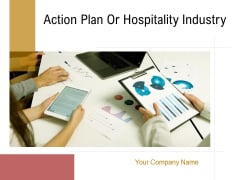 Action Plan Or Hospitality Industry Ppt PowerPoint Presentation Complete Deck With Slides
