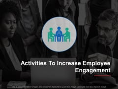 Activities To Increase Employee Engagement Ppt PowerPoint Presentation Infographics Inspiration