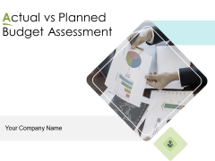 Actual Vs Planned Budget Assessment Ppt PowerPoint Presentation Complete Deck With Slides