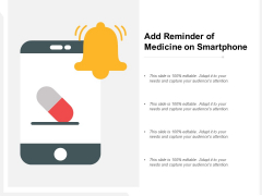 Add Reminder Of Medicine On Smartphone Ppt PowerPoint Presentation Model Graphic Images