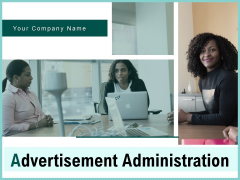 Advertisement Administration Ppt PowerPoint Presentation Complete Deck With Slides