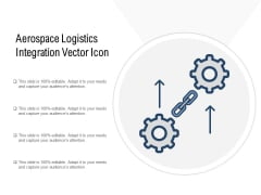 Aerospace Logistics Integration Vector Icon Ppt PowerPoint Presentation Background Images