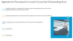 Agenda For Procedure To Lower Consumer Onboarding Time Ppt Professional Influencers PDF
