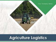 Agriculture Logistics Objectives Process Ppt PowerPoint Presentation Complete Deck