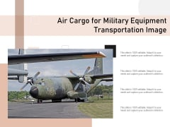 Air Cargo For Military Equipment Transportation Image Ppt PowerPoint Presentation File Ideas PDF