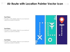 Air Route With Location Pointer Vector Icon Ppt PowerPoint Presentation Gallery Information PDF