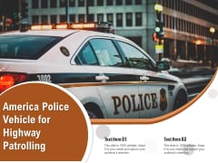 America Police Vehicle For Highway Patrolling Ppt PowerPoint Presentation Infographic Template Template PDF