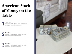 American Stack Of Money On The Table Ppt PowerPoint Presentation File Clipart PDF