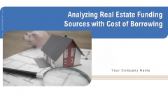 Analyzing Real Estate Funding Sources With Cost Of Borrowing Ppt PowerPoint Presentation Complete Deck With Slides