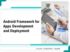 Android Framework For Apps Development And Deployment Ppt PowerPoint Presentation Complete Deck With Slides