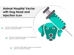 Animal Hospital Vector With Dog Head And Injection Icon Ppt PowerPoint Presentation Ideas Summary PDF