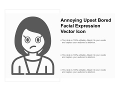 Annoying Upset Bored Facial Expression Vector Icon Ppt Powerpoint Presentation Infographics Vector