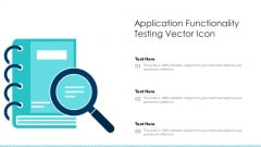 Application Functionality Testing Vector Icon Ppt PowerPoint Presentation Show Introduction PDF