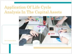 Application Of Life Cycle Analysis In The Capital Assets Ppt PowerPoint Presentation Complete Deck With Slides