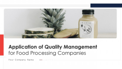 Application Of Quality Management For Food Processing Companies Ppt PowerPoint Presentation Complete Deck With Slides