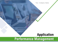 Application Performance Management Ppt PowerPoint Presentation Complete Deck With Slides