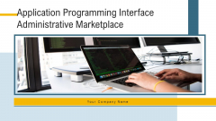 Application Programming Interface Administrative Marketplace Ppt PowerPoint Presentation Complete Deck With Slides