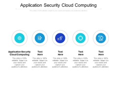 Application Security Cloud Computing Ppt PowerPoint Presentation Layouts Cpb