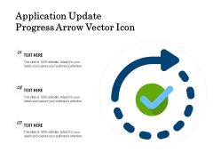 Application Update Progress Arrow Vector Icon Ppt PowerPoint Presentation Deck PDF