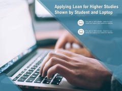 Applying Loan For Higher Studies Shown By Student And Laptop Ppt PowerPoint Presentation Show Visual Aids PDF