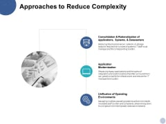 Approaches To Reduce Complexity Ppt PowerPoint Presentation Ideas Layouts