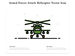 Armed Forces Attack Helicopter Vector Icon Ppt PowerPoint Presentation Infographics Background Image PDF