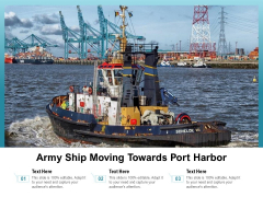 Army Ship Moving Towards Port Harbor Ppt PowerPoint Presentation Layout PDF