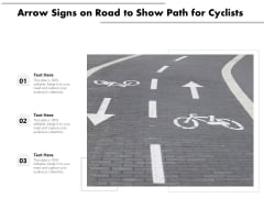 Arrow Signs On Road To Show Path For Cyclists Ppt PowerPoint Presentation Gallery Skills PDF