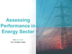 Assessing Performance In Energy Sector Ppt PowerPoint Presentation Complete Deck With Slides