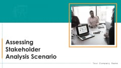 Assessing Stakeholder Analysis Scenario Ppt PowerPoint Presentation Complete Deck With Slides