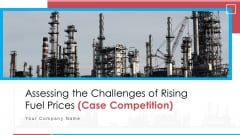 Assessing The Challenges Of Rising Fuel Prices Case Competition Ppt PowerPoint Presentation Complete Deck With Slides