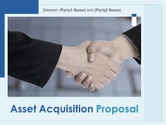 Asset Acquisition Proposal Ppt PowerPoint Presentation Complete Deck With Slides