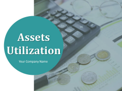 Assets Utilization Ppt PowerPoint Presentation Complete Deck With Slides