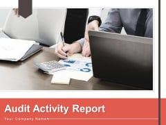 Audit Activity Report Management Information Ppt PowerPoint Presentation Complete Deck