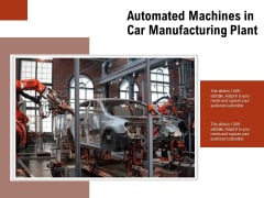 Automated Machines In Car Manufacturing Plant Ppt PowerPoint Presentation File Outline PDF