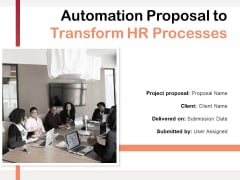 Automation Proposal To Transform HR Processes Ppt PowerPoint Presentation Complete Deck With Slides