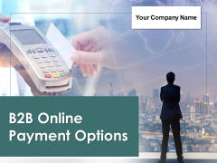 B2B Online Payment Options Ppt PowerPoint Presentation Complete Deck With Slides