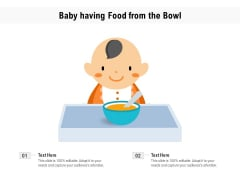 Baby Having Food From The Bowl Ppt PowerPoint Presentation Gallery Maker PDF