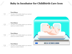Baby In Incubator For Childbirth Care Icon Ppt PowerPoint Presentation Show Good PDF