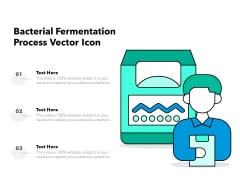 Bacterial Fermentation Process Vector Icon Ppt PowerPoint Presentation Summary Master Slide PDF