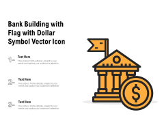 Bank Building With Flag With Dollar Symbol Vector Icon Ppt PowerPoint Presentation File Layout Ideas PDF