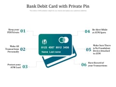 Bank Debit Card With Private Pin Ppt PowerPoint Presentation Gallery Graphics Example PDF