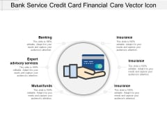 Bank Service Credit Card Financial Care Vector Icon Ppt PowerPoint Presentation Gallery Themes