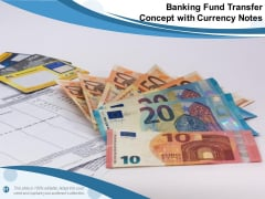 Banking Fund Transfer Concept With Currency Notes Ppt PowerPoint Presentation Icon Files PDF