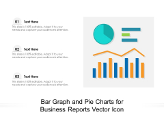 Bar Graph And Pie Charts For Business Reports Vector Icon Ppt PowerPoint Presentation Show Graphics Tutorials PDF