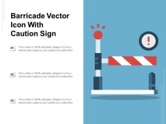 Barricade Vector Icon With Caution Sign Ppt PowerPoint Presentation File Structure PDF
