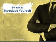Be Able To Introduce Yourself Ppt PowerPoint Presentation Complete Deck With Slides