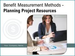 Benefit Measurement Methods Planning Project Resources Cost Ppt PowerPoint Presentation Complete Deck