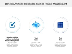 Benefits Artificial Intelligence Method Project Management Ppt PowerPoint Presentation Icon Slideshow Cpb