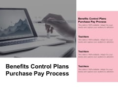 Benefits Control Plans Purchase Pay Process Ppt PowerPoint Presentation Infographics Objects Cpb Pdf